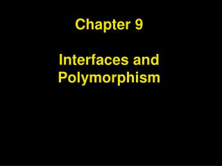 Chapter 9  Interfaces and Polymorphism