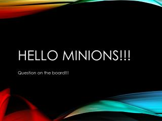 Hello Minions!!!
