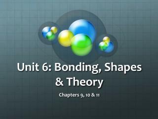Unit 6: Bonding, Shapes & Theory