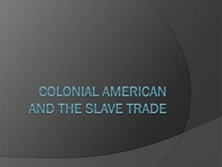 Colonial American and the Slave Trade