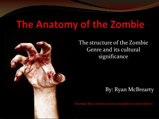 The Anatomy of the Zombie