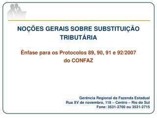 NOÇÕES GERAIS SOBRE SUBSTITUIÇÃO TRIBUTÁRIA Ênfase para os Protocolos  89, 90, 91 e 92/2007