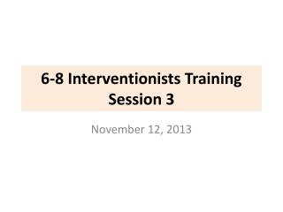6-8 Interventionists Training  Session 3