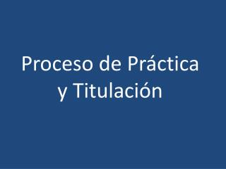 Proceso de Práctica y Titulación