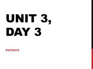 Unit 3, Day 3