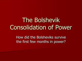 The Bolshevik Consolidation of Power