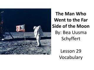 The Man Who Went to the Far Side of the Moon By: Bea  Uusma Schyffert Lesson 29 Vocabulary
