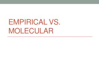Empirical vs. molecular