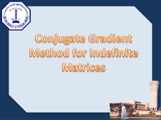 Conjugate Gradient Method for Indefinite Matrices