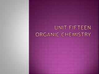 Unit Fifteen Organic Chemistry