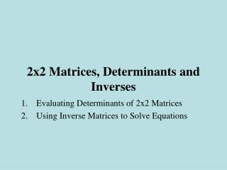 2x2 Matrices, Determinants and Inverses