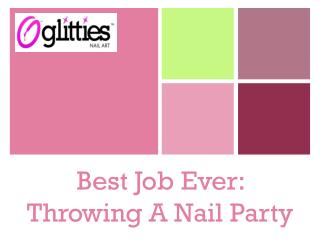 Best. Job. Ever: Throwing a Nail Party