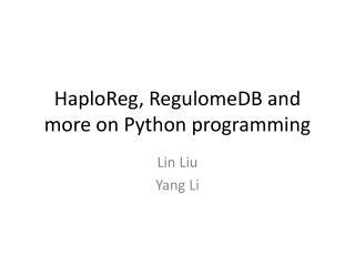 HaploReg ,  RegulomeDB  and more on Python programming