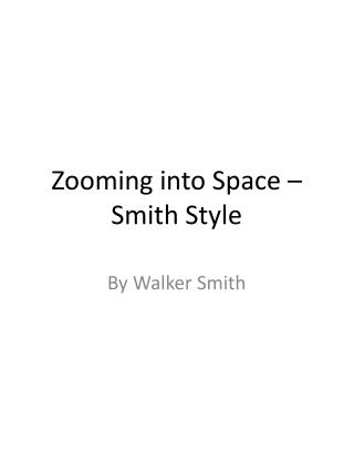 Zooming into Space – Smith Style