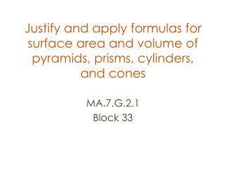 Justify and apply formulas for surface area and volume of pyramids, prisms, cylinders, and cones