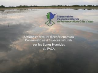 Actions et retours d'expériences du Conservatoire d'Espaces naturels  sur les  Zones  Humides