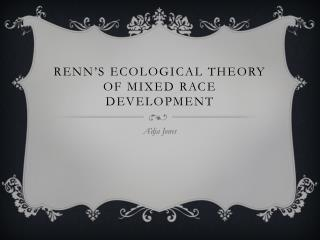 Renn's  ecological theory of mixed race development