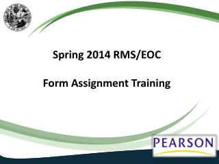 Spring 2014 RMS/EOC  Form Assignment Training