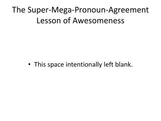 The Super-Mega-Pronoun-Agreement Lesson of Awesomeness