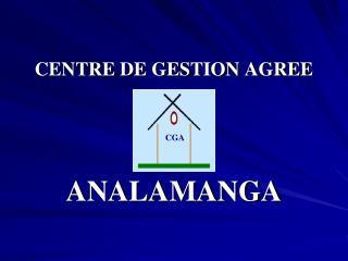 CENTRE DE GESTION AGREE ANALAMANGA