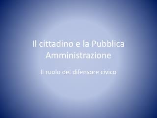 Il cittadino e la Pubblica Amministrazione