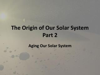 The Origin of Our Solar System Part 2