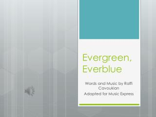 Evergreen,  Everblue