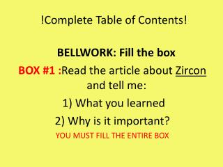 !Complete Table of Contents!		 			 BELLWORK: Fill the box