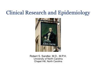 Clinical Research and Epidemiology Robert  S. Sandler, M.D., M.P.H. University of North Carolina