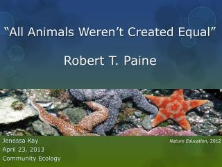 """""""All Animals Weren't Created Equal"""" Robert T. Paine"""
