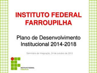 INSTITUTO  FEDERAL  FARROUPILHA Plano de Desenvolvimento Institucional 2014-2018