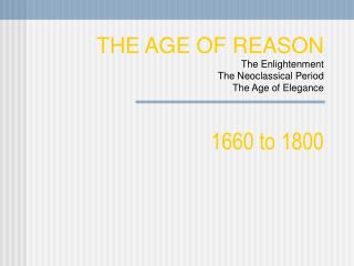 THE AGE OF REASON The Enlightenment  The Neoclassical Period  The Age of Elegance