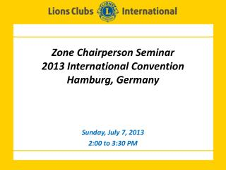 Zone Chairperson Seminar  2013 International Convention Hamburg, Germany