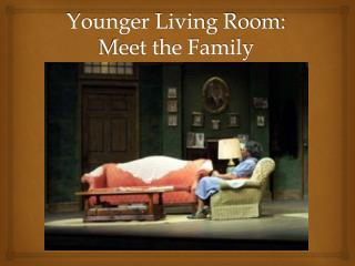 Younger Living Room: Meet the Family