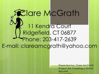 Presented by: Clare McGrath Project #4: Creating a Virtual Resume May 3, 2011