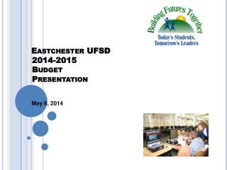Eastchester  UFSD    2014-2015  Budget  Presentation