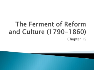 The Ferment of Reform and Culture 1790 - 1860