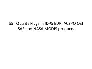 SST Quality Flags in IDPS EDR, ACSPO,OSI SAF and NASA MODIS products