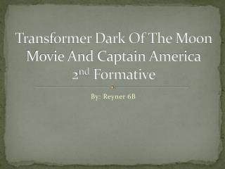 Transformer Dark Of The Moon Movie And Captain America 2 nd  Formative