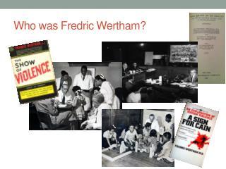 Who was Fredric  Wertham ?