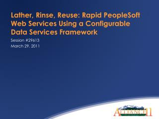 Lather, Rinse, Reuse: Rapid PeopleSoft Web Services Using a Configurable Data Services Framework