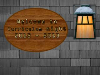 Welcome to Curriculum  night 2012 - 2013