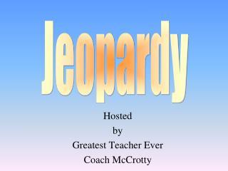 Hosted by Greatest Teacher Ever Coach  McCrotty