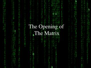 The Opening of  The Matrix