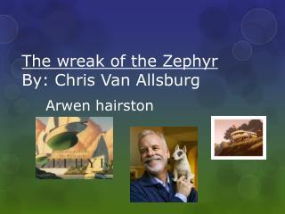 The wreak of the Zephyr By: Chris Van Allsburg