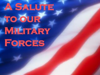 A Salute  to our Military Forces