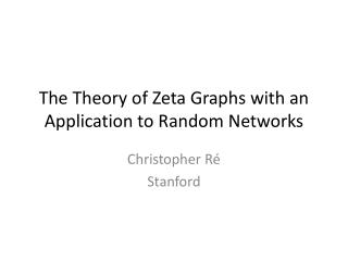 The Theory of Zeta Graphs with an Application to Random Networks
