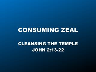 CONSUMING ZEAL