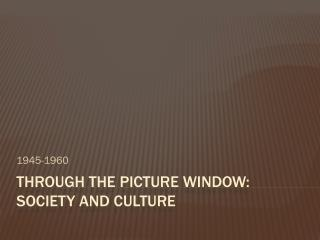 Through the Picture Window: Society and Culture