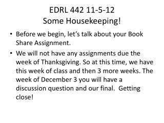 EDRL 442 11-5-12 Some  Housekeeping !